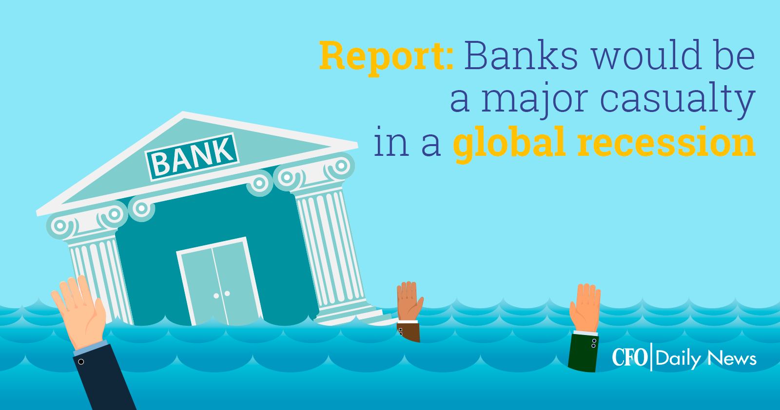 report banks would be a major casualty in a global recession