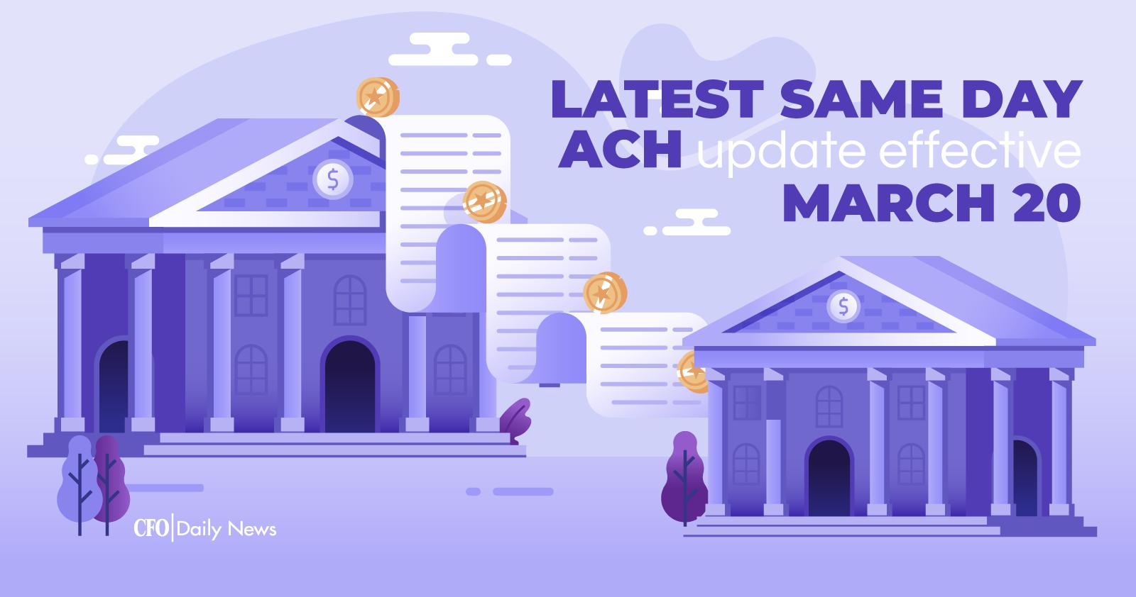 Latest Same Day ACH update effective March 20