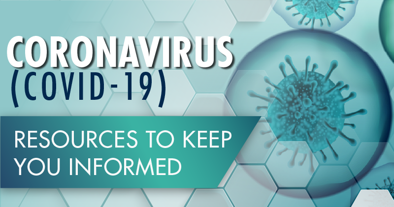 Coronavirus (COVID-19) Resources to Keep You Informed