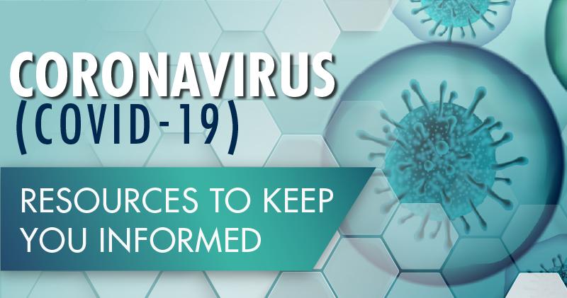 Coronavirus (COVID-19) Resources to Keep You Informed
