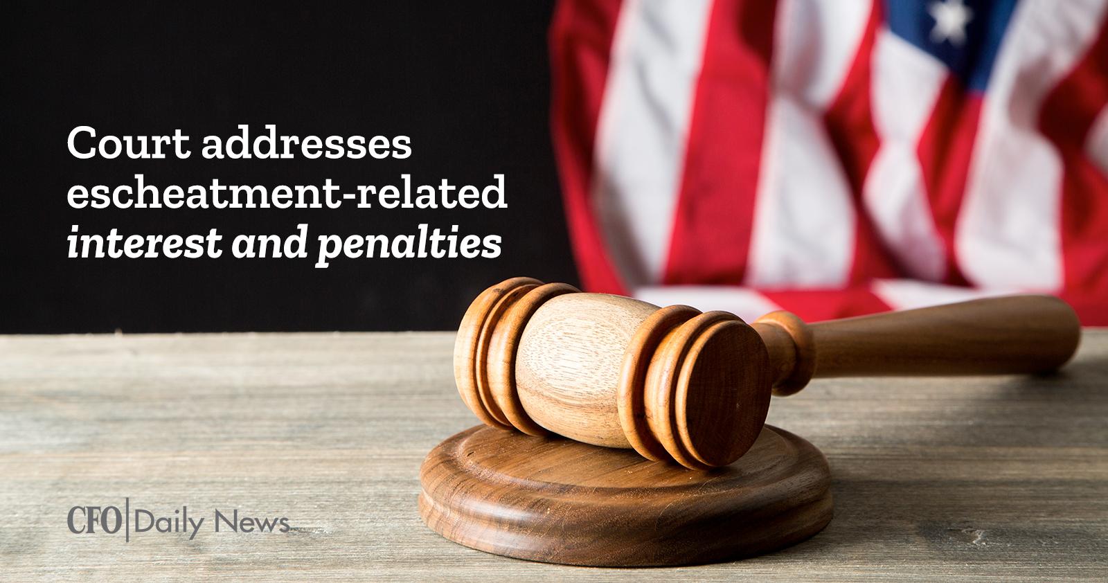 court addresses escheatment-related interest and penalties