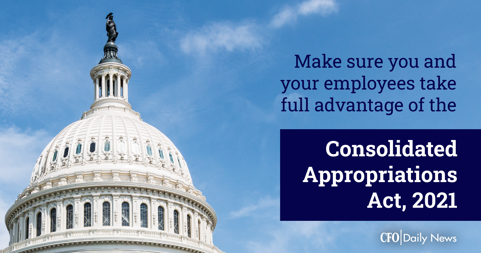 make sure you and your employees take full advantage of the Consolidated Appropriations Act 2021