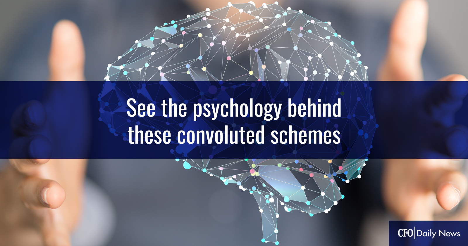 see the psychology behind these convoluted schemes