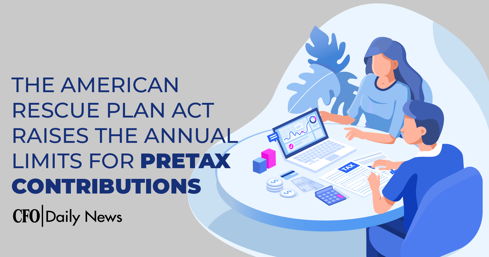 the american rescue plan act raises the annual limits for pretax contributions