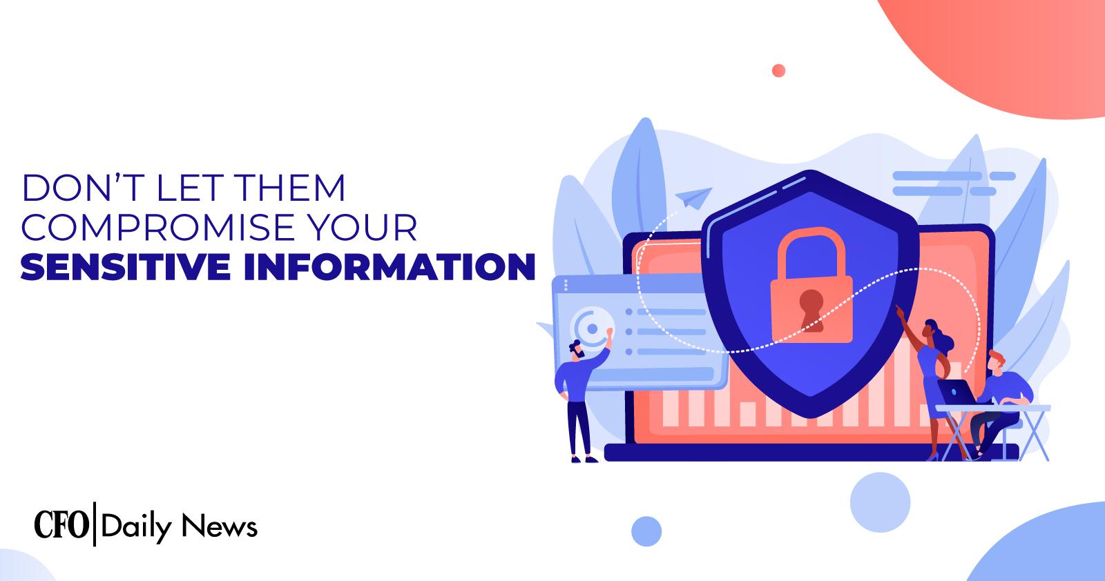Don't Let Them Compromise Your Sensitive Information