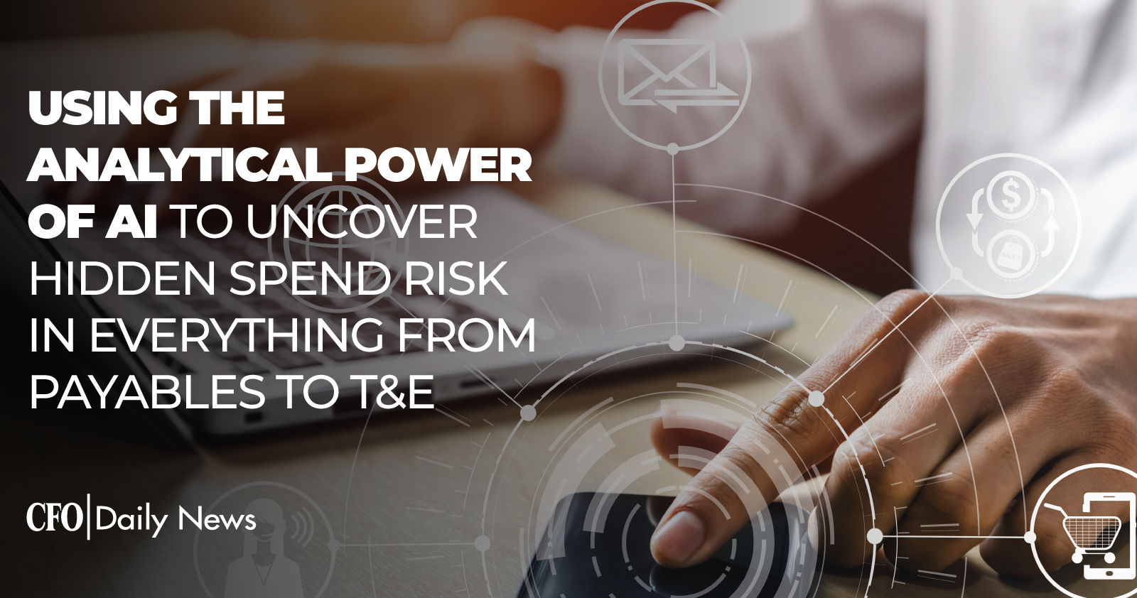 Using The Analytical Power Of AI To Uncover Hidden Spend Risk In Everything From Payables To T&E