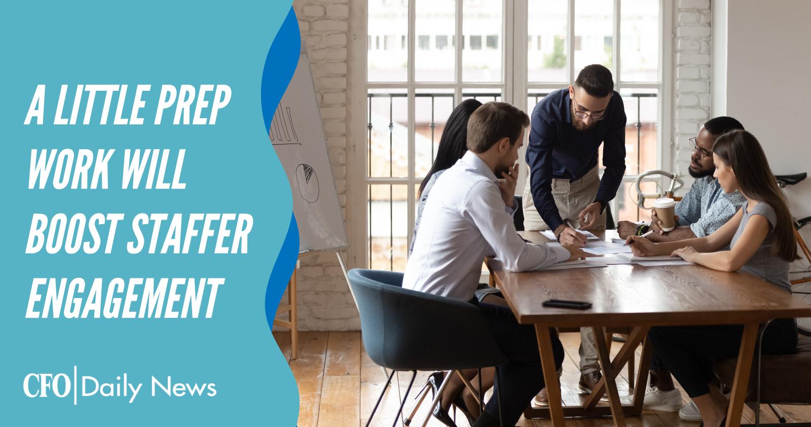 A Little Prep Work Will Boost Staffer Engagement