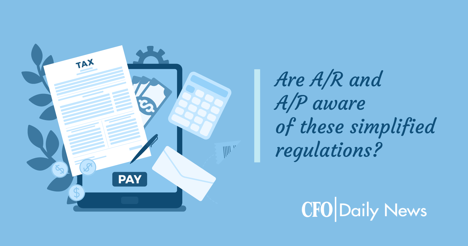 Are A/R And A/P Aware Of These Simplified Regulations
