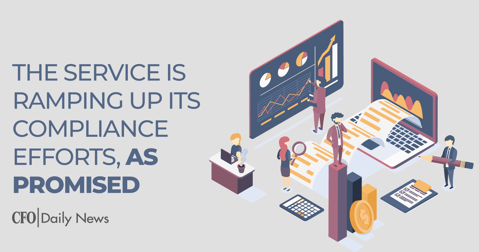 The Service Is Ramping Up Its Compliance Efforts As Promised