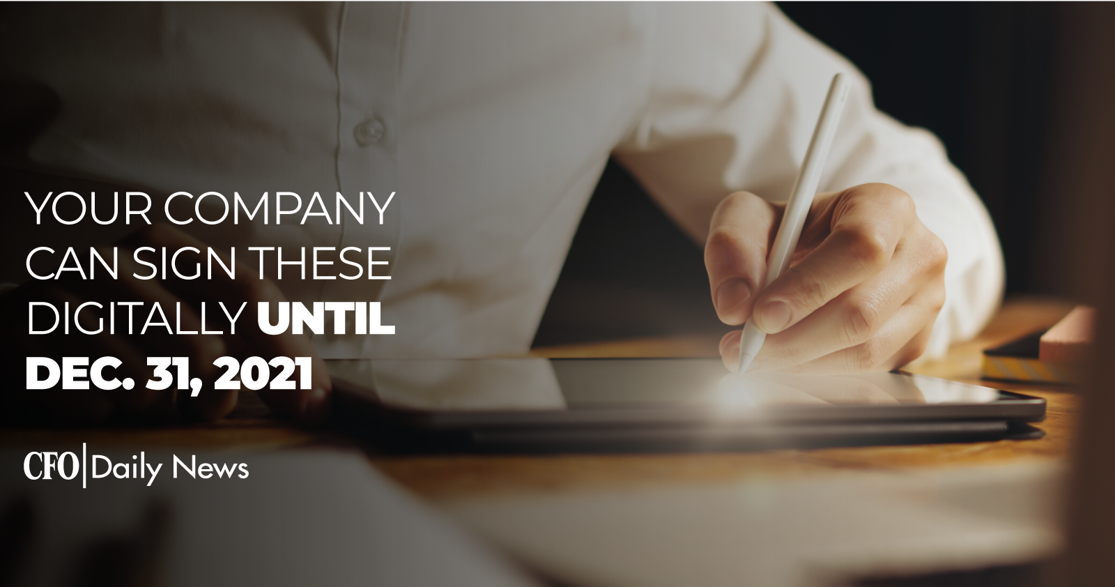 Your Company Can Sign These Digitally Until Dec. 31, 2021