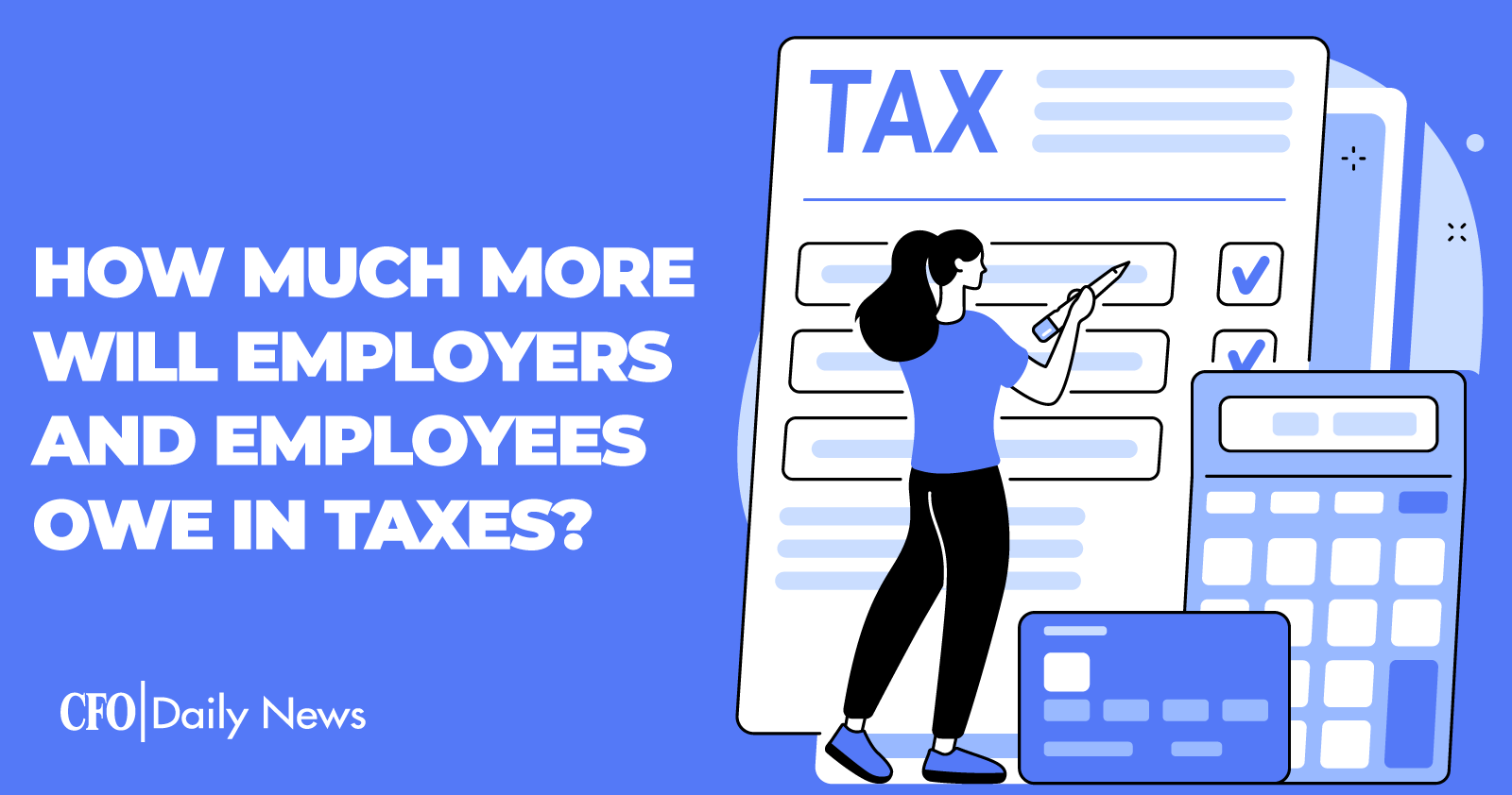 How Much More Will Employers And Employees Owe In Taxes