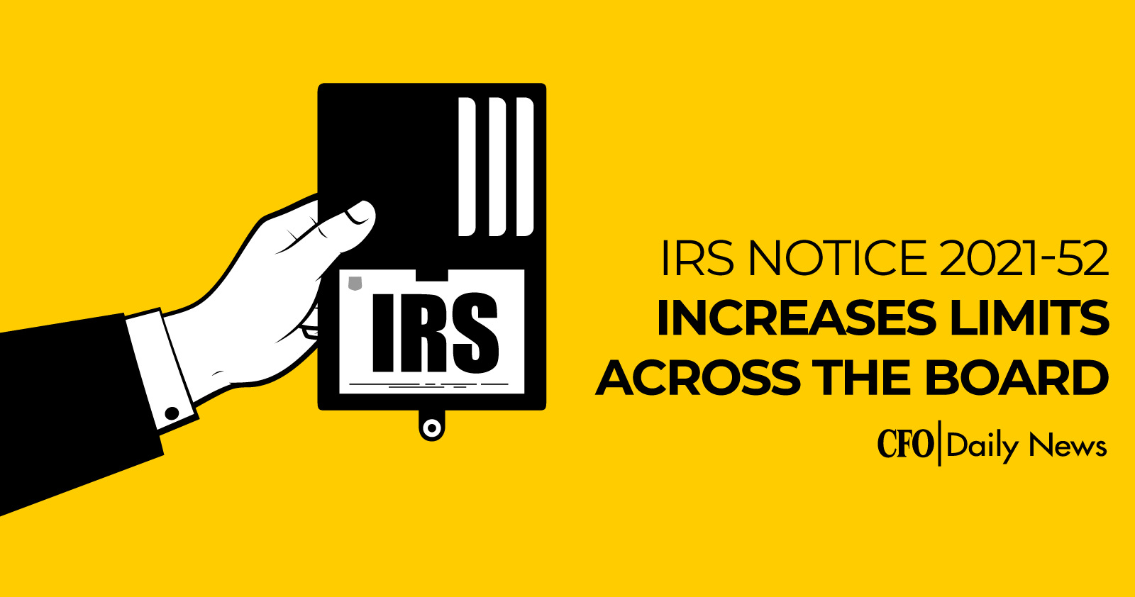 IRS notice 2021-52 increases limits across the board