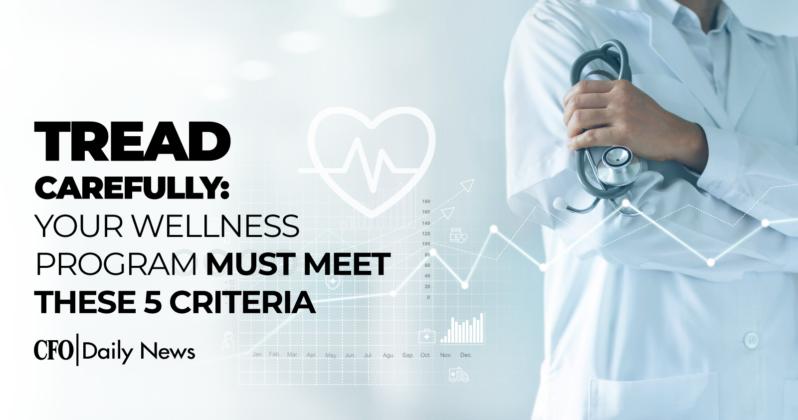 Tread Carefully Your Wellness Program Must Meet These 5 Criteria