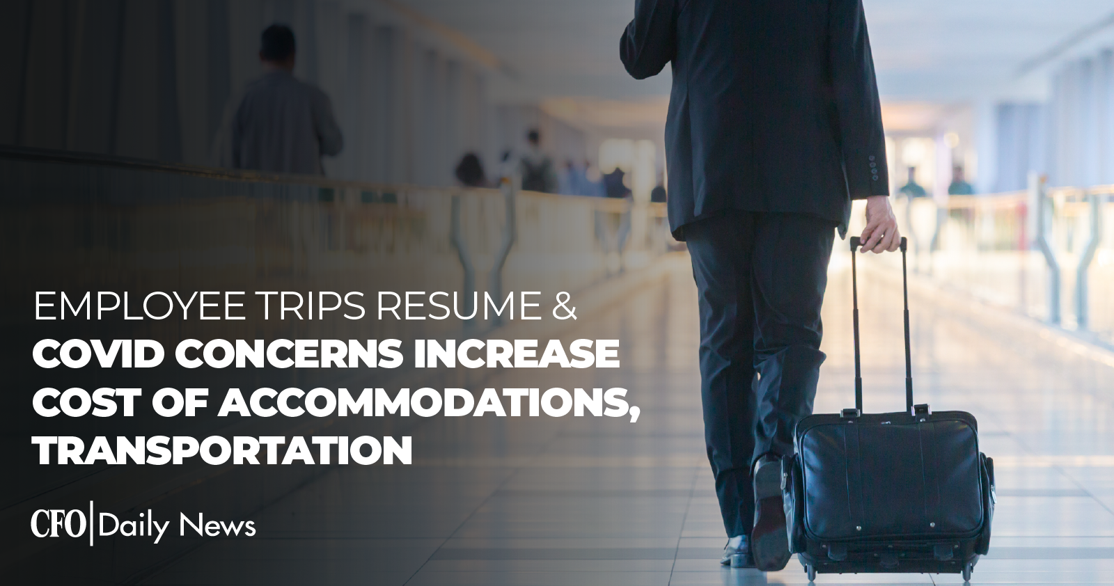 employee trips resume and COVID concerns increase cost of accommodations transportation